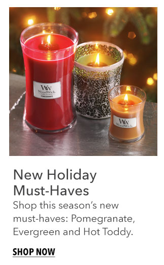 New Holiday Must-Haves: Shop this season's new must-haves: Pomegranate, Evergreen and Hot Toddy. Shop Now