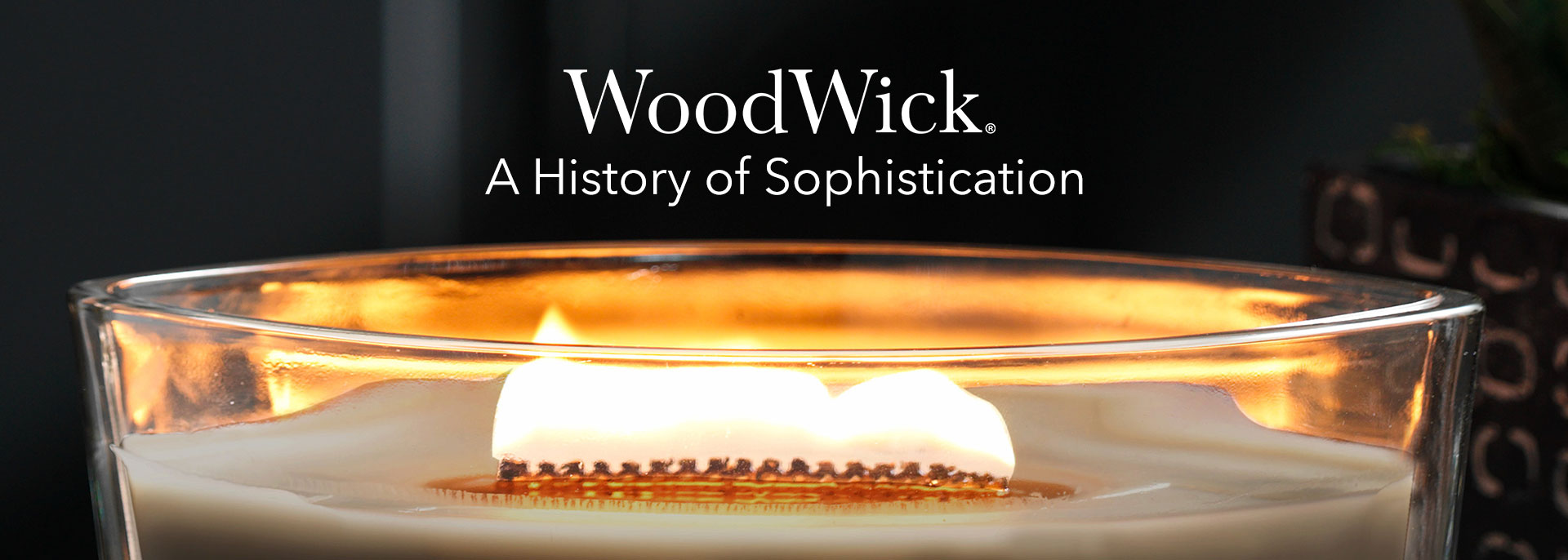 WoodWick® A History of Sophistication