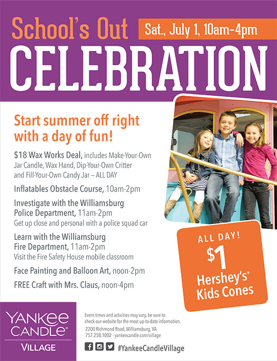 School's Out Celebration: Saturday, July 1 from 10:00 am to 4:00 pm at Yankee Candle Williamsburg.