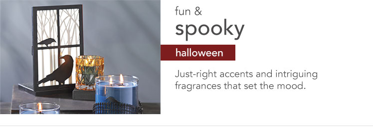 Halloween Accessories: fun & spooky. Just-right accents and intriguing fragrances that set the mood.