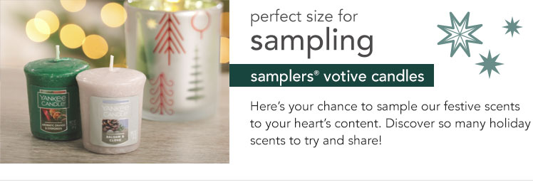 Perfect size for sampling. Samplers votive candles. Here's your chance to sample our festive scents to your heart's content. Discover so many holiday scents to try and share!