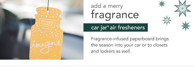Add a merry fragrance - Car Jar Air Fresheners. Fragrance-infused paperboard brings the season into your car or to closests and lockers as well.