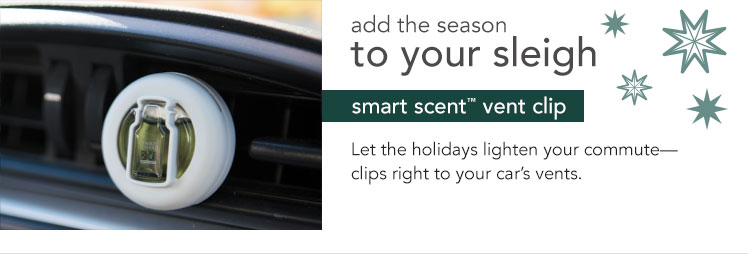 Add the season to your sleigh. Smart Scent Vent Clip. Let the holidays lighten your commute - clips right to your car's vents.