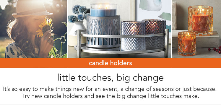 Candle Holders: The little decor touch that makes a bit change for an event or seasonal update.