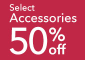 50% Off Select Accessories