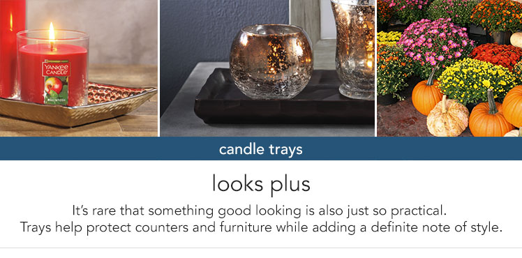 Candle Trays: Protects your furniture while adding a definite note of style.