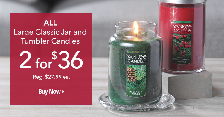 ALL Large Classic Jar and Tumbler Candles. 2 for $36. Reg. $27.99 ea.