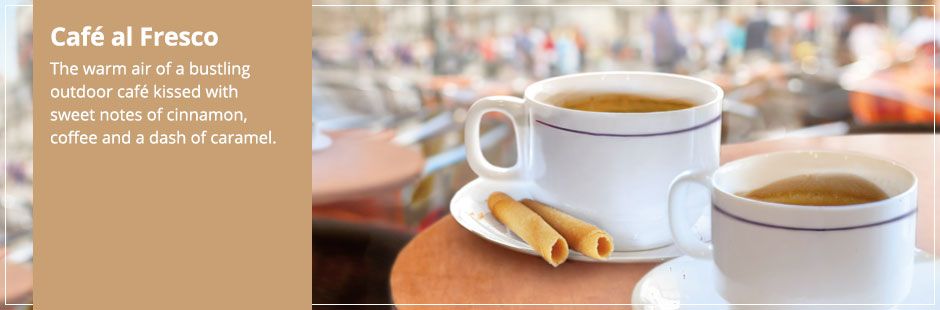 Café al Fresco: The warm air of a bustling outdoor café kissed with sweet notes of cinnamon, coffee and a dash of caramel.
