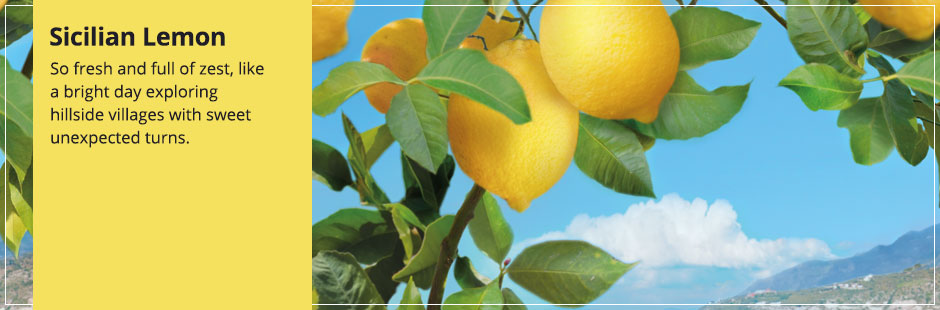 Sicilian Lemon: So fresh and full of zest, like a bright day exploring hillside villages with sweet, unexpected turns.