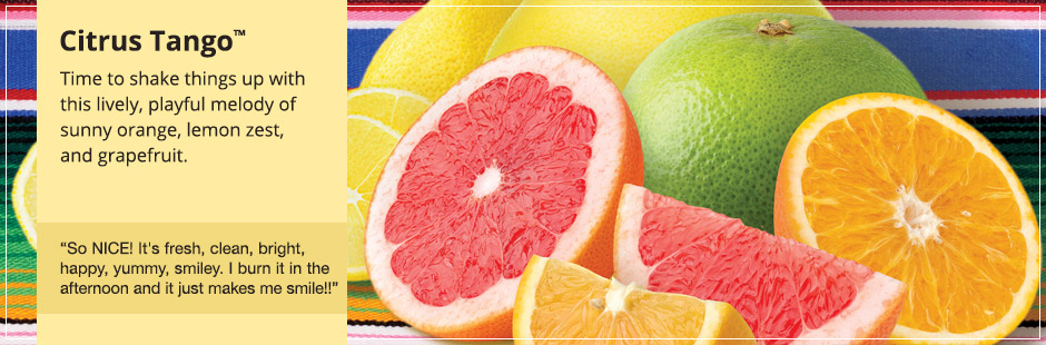 Citrus Tango™: Time to shake things up with this lively, playful melody of sunny orange, lemon zest, and grapefruit.