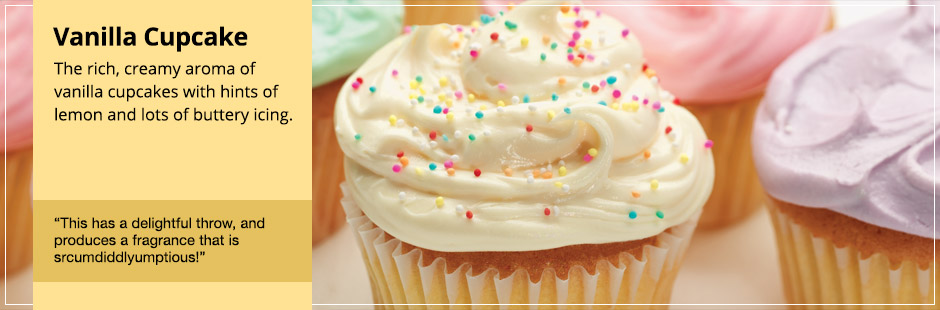 Vanilla Cupcake: The rich, creamy aroma of vanilla cupcakes with hints of lemon and lots of buttery icing.