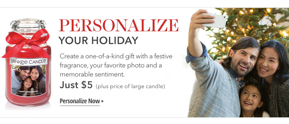 PERSONALIZE YOUR HOLIDAY — Create a one-of-a-kind gift with a festive fragrance, your favorite photo and a memorable sentiment. Just $5(plus price of large candle). Personalize Now