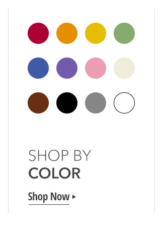SHOP BY COLOR. Shop Now