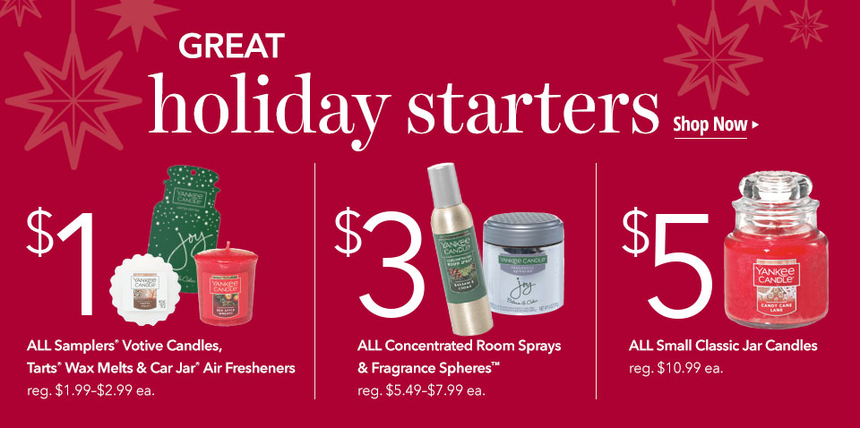 GREAT holiday starters — $1 ALL Samplers Votive Candles & Car Jar Air Fresheners, $3 ALL Concentrated Room Sprays & Fragrance Spheres, and $5 ALL Small Classic Jar Candles
