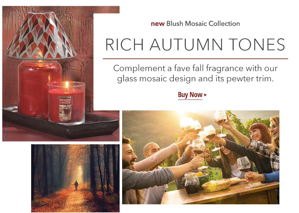 new Blush Mosaic Collection: RICH AUTUMN TONES Complement a fave fall fragrance with our glass mosaic design and its pewter trim. Buy Now