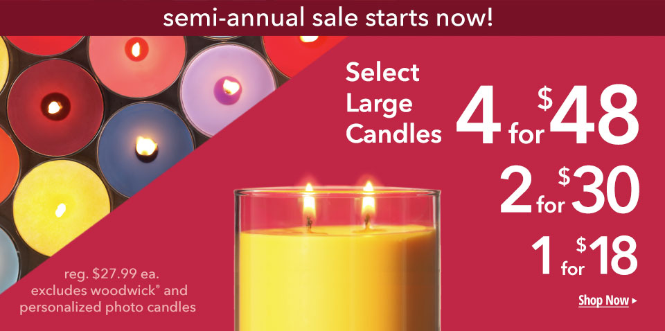 semi annual sale starts now! Select Large Candles 4 for $48