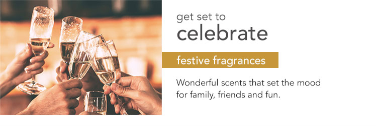 Festive Fragrances: Fragrances perfect for the holiday season entertaining.