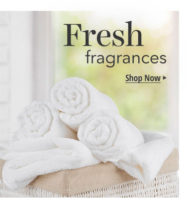 Fresh Fragrances: Fragrances that are light, fresh and clean.