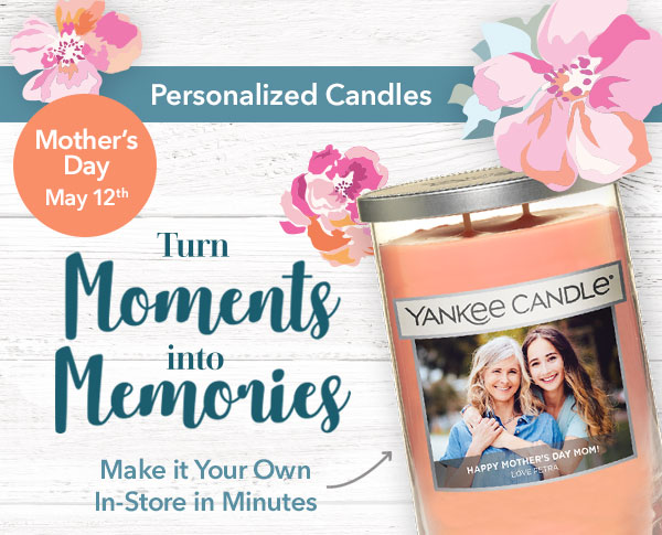 Personalized Candles for Mother's Day, May 12th. Make it your own in-store in minutes.