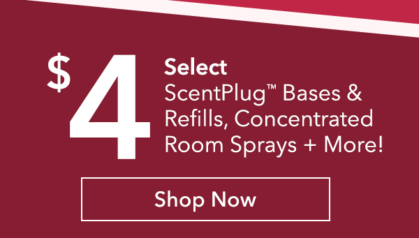 "$4 Select ScentPlugâ""¢ Bases & Refills, Concentrated Room Sprays + More!"