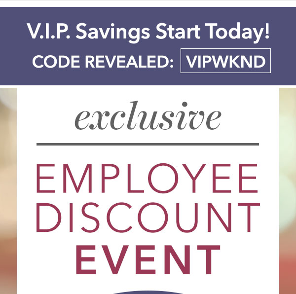 V.I.P. Savings Starts Today!