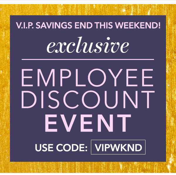 V.I.P. Savings Ends This Weekend!