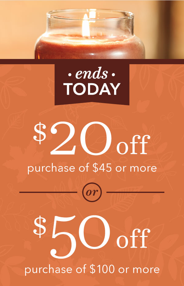 Ends Today—$20 off $45 or more OR $50 off $100 or more