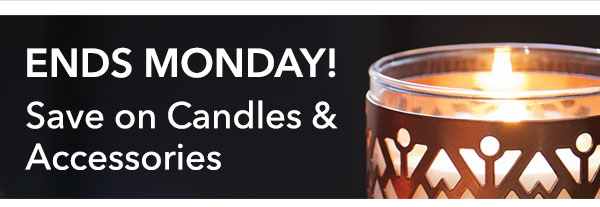 Ends Monday! Save on Candles & Accessories